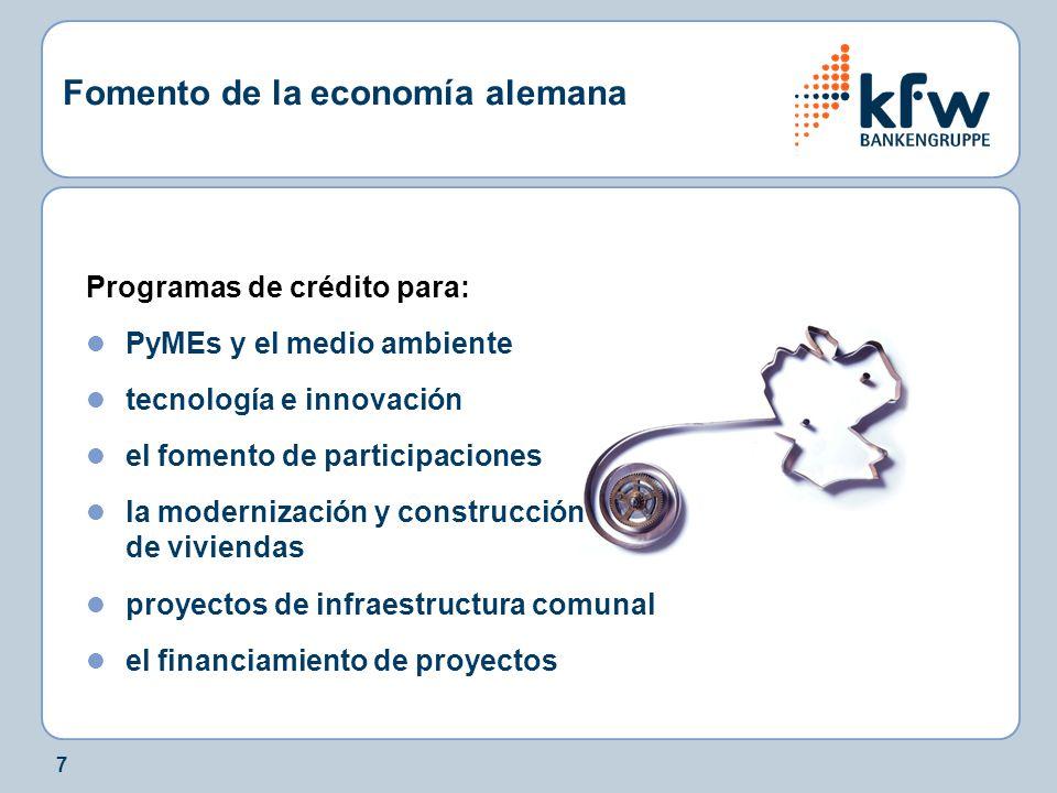 7 Fomento de la economía alemana Programas de crédito para: PyMEs y el medio ambiente tecnología e innovación el fomento de participaciones la modernización y construcción de viviendas proyectos de infraestructura comunal el financiamiento de proyectos