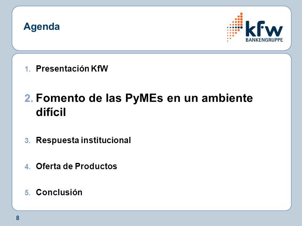 8 Agenda 1. Presentación KfW 2. Fomento de las PyMEs en un ambiente difícil 3. Respuesta institucional 4. Oferta de Productos 5. Conclusión