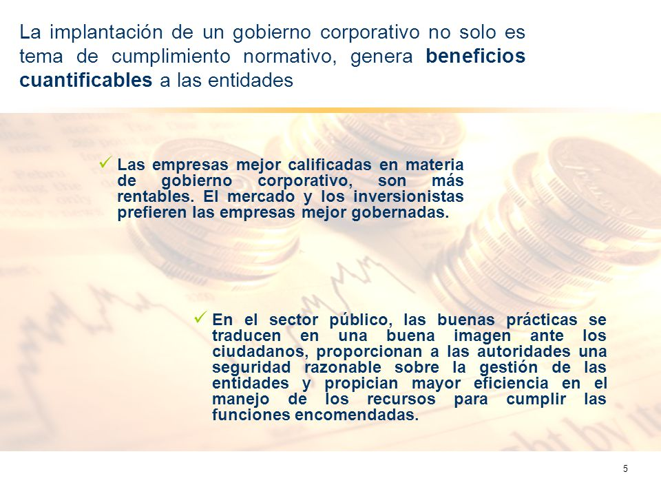 En México, el Consejo Coordinador Empresarial ha establecido en su código de mejores prácticas diez principios básicos de gobierno corporativo 1.Trato igualitario 2.Reconocimiento de terceros interesados 3.Revelación responsable de la información 4.Guías estratégicas y monitoreo de la administración 5.Control de los riesgos 6.Principios éticos 7.La prevención de operaciones ilícitas y conflictos de interés 8.Revelación de hechos indebidos 9.Cumplimiento de las regulaciones 10.Certidumbre y confianza 6