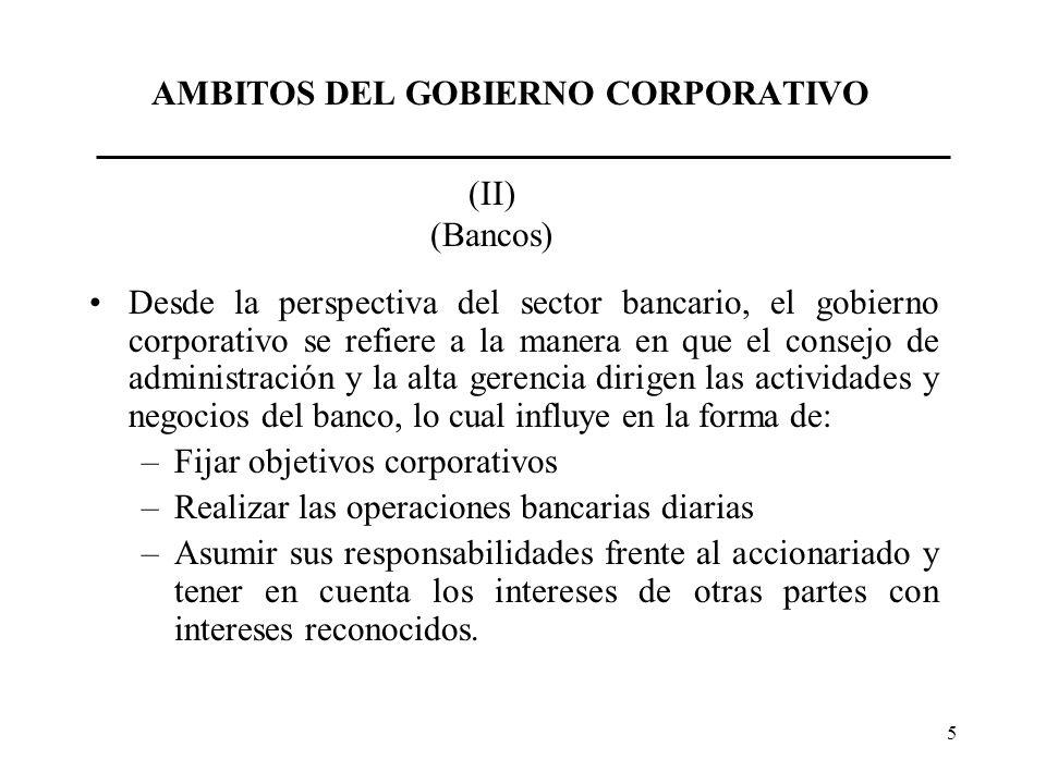 5 Desde la perspectiva del sector bancario, el gobierno corporativo se refiere a la manera en que el consejo de administración y la alta gerencia diri