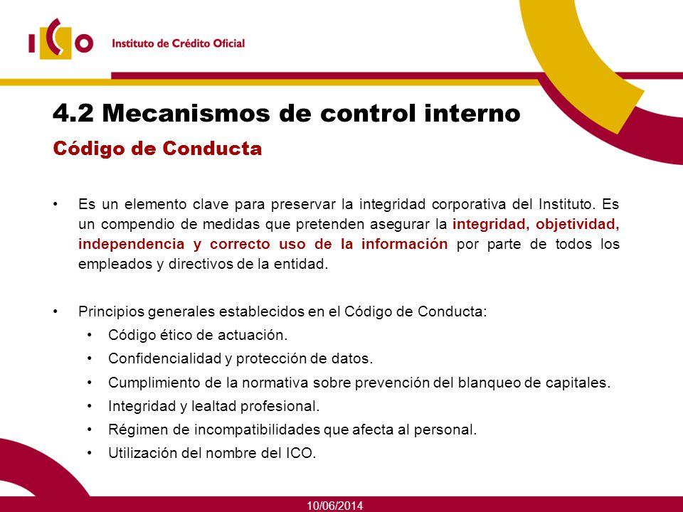 10/06/2014 4.2 Mecanismos de control interno Es un elemento clave para preservar la integridad corporativa del Instituto. Es un compendio de medidas q