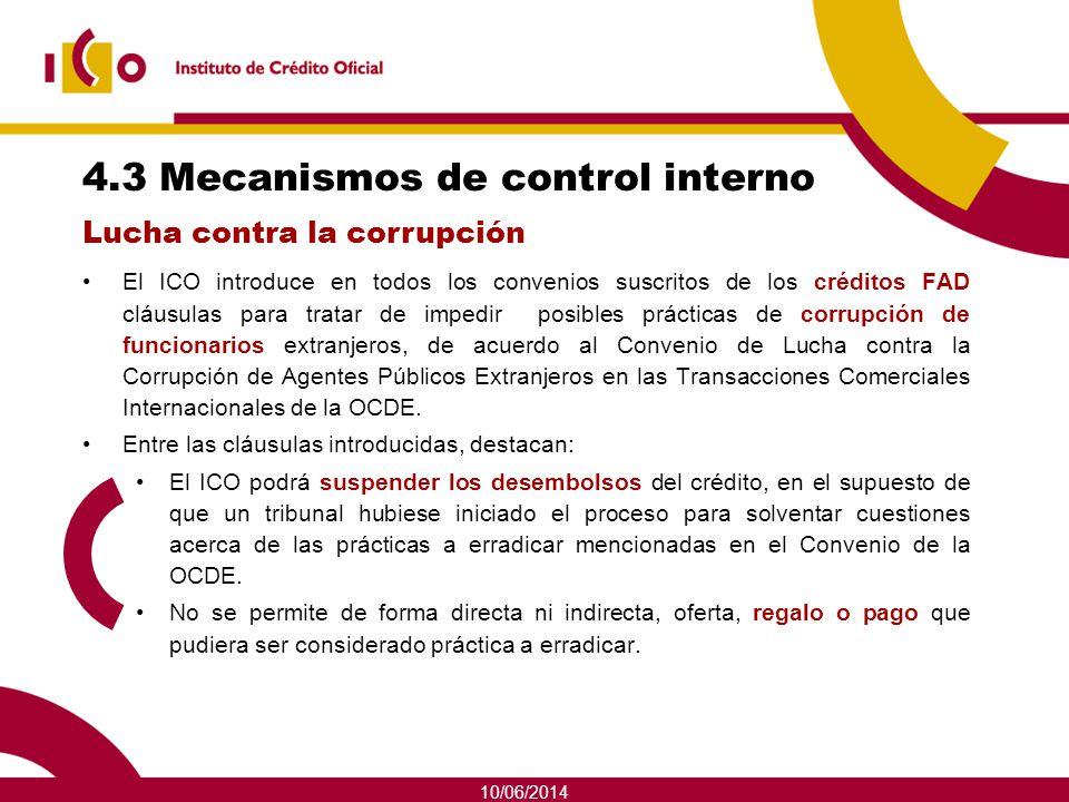 10/06/2014 4.3 Mecanismos de control interno El ICO introduce en todos los convenios suscritos de los créditos FAD cláusulas para tratar de impedir po