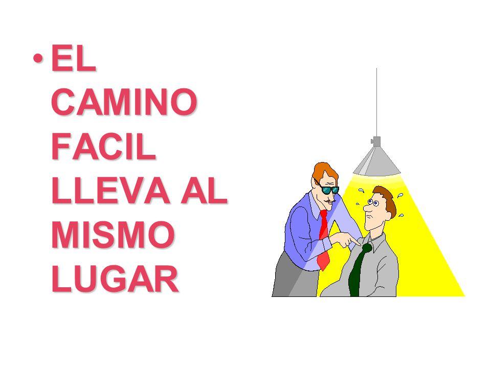 EL CAMINO FACIL LLEVA AL MISMO LUGAREL CAMINO FACIL LLEVA AL MISMO LUGAR