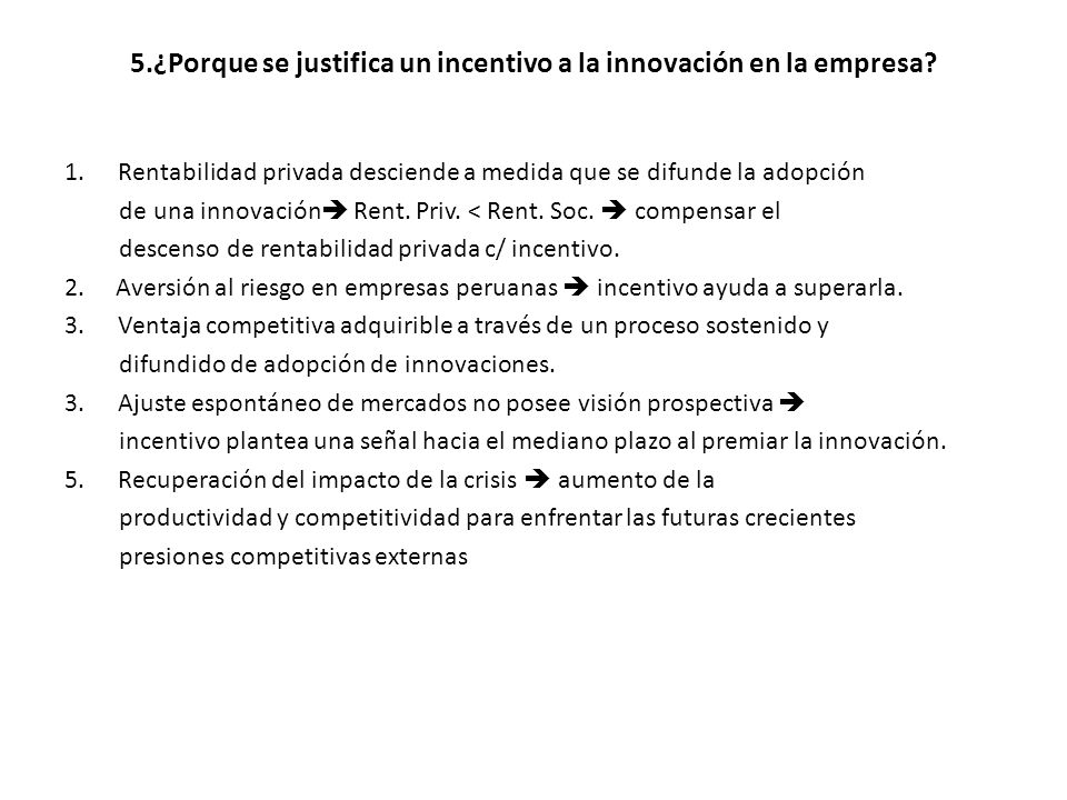 5.¿Porque se justifica un incentivo a la innovación en la empresa? 1.Rentabilidad privada desciende a medida que se difunde la adopción de una innovac