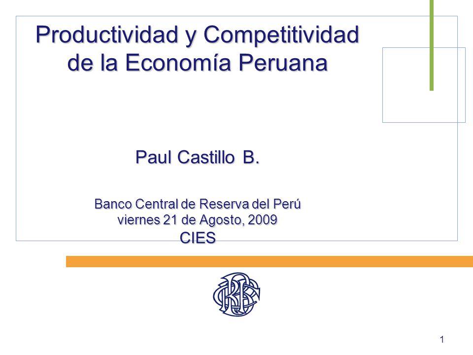 1 Productividad y Competitividad de la Economía Peruana Paul Castillo B. Banco Central de Reserva del Perú viernes 21 de Agosto, 2009 CIES