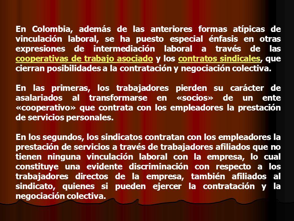 En Colombia, además de las anteriores formas atípicas de vinculación laboral, se ha puesto especial énfasis en otras expresiones de intermediación lab