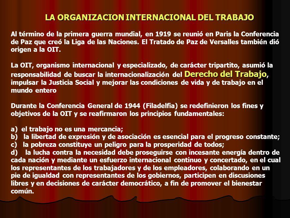 LA ORGANIZACION INTERNACIONAL DEL TRABAJO Al término de la primera guerra mundial, en 1919 se reunió en Paris la Conferencia de Paz que creó la Liga d