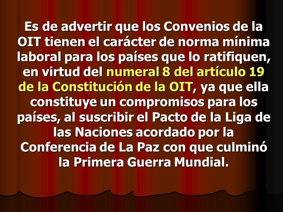 Es de advertir que los Convenios de la OIT tienen el carácter de norma mínima laboral para los países que lo ratifiquen, en virtud del numeral 8 del a