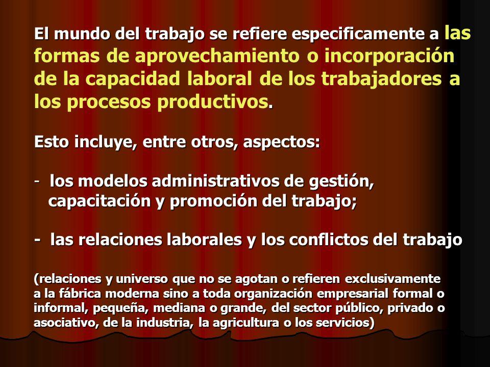 El mundo del trabajo se refiere especificamente a. El mundo del trabajo se refiere especificamente a las formas de aprovechamiento o incorporación de