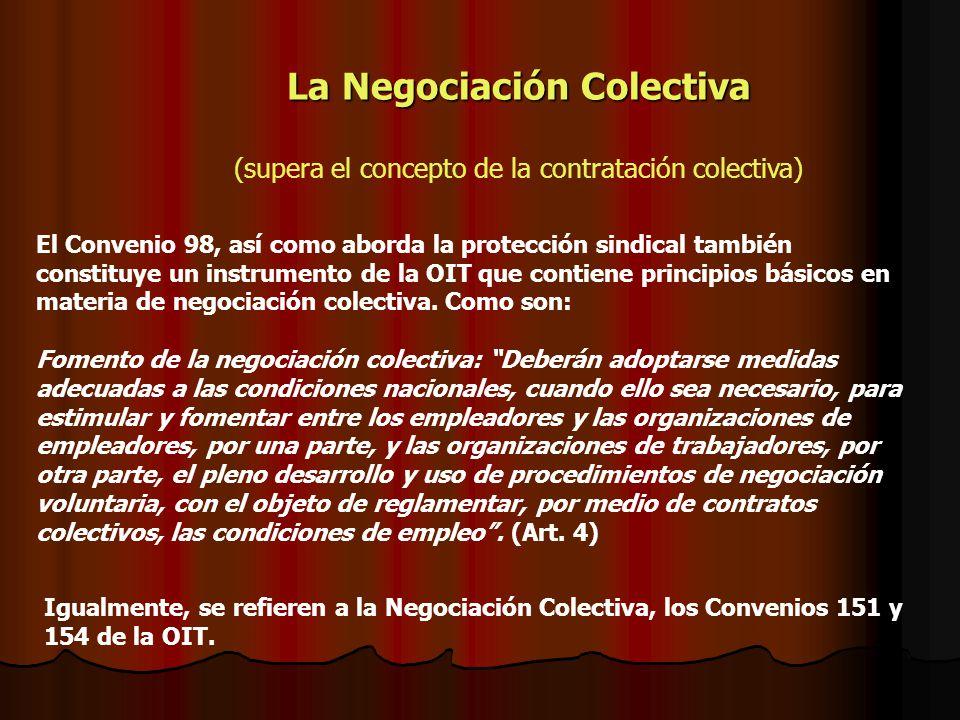 La Negociación Colectiva (supera el concepto de la contratación colectiva) El Convenio 98, así como aborda la protección sindical también constituye u