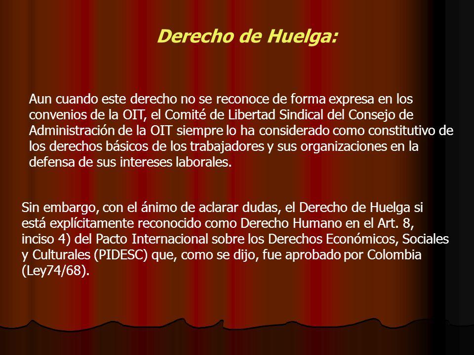 Derecho de Huelga: Aun cuando este derecho no se reconoce de forma expresa en los convenios de la OIT, el Comité de Libertad Sindical del Consejo de A