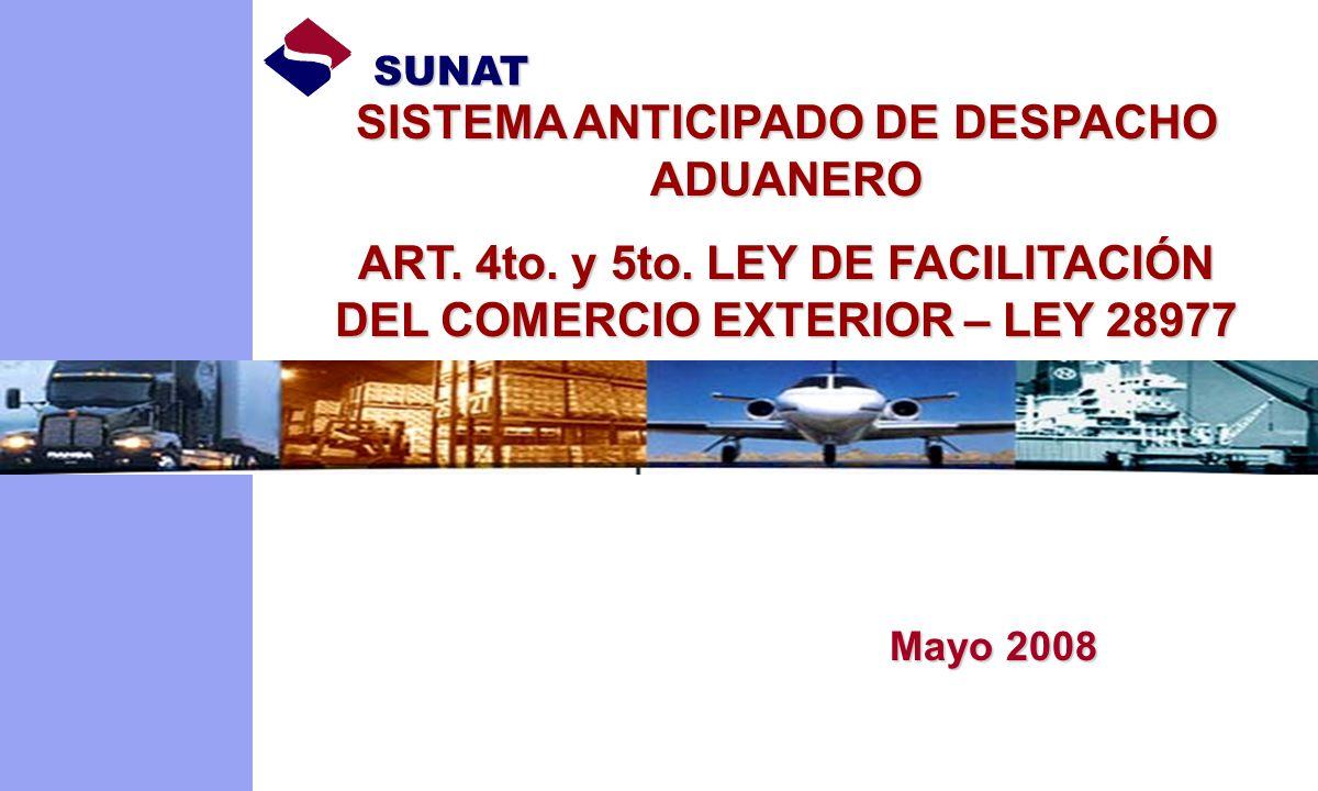 SISTEMA ANTICIPADO DE DESPACHO ADUANERO ART. 4to. y 5to. LEY DE FACILITACIÓN DEL COMERCIO EXTERIOR – LEY 28977 SUNAT Mayo 2008