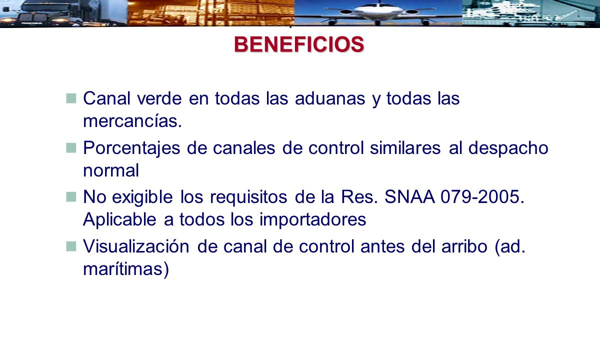 BENEFICIOS Canal verde en todas las aduanas y todas las mercancías. Porcentajes de canales de control similares al despacho normal No exigible los req