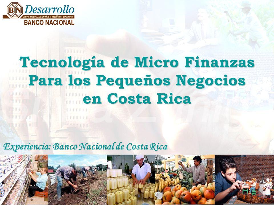 Tecnología de Micro Finanzas Para los Pequeños Negocios en Costa Rica Experiencia: Banco Nacional de Costa Rica