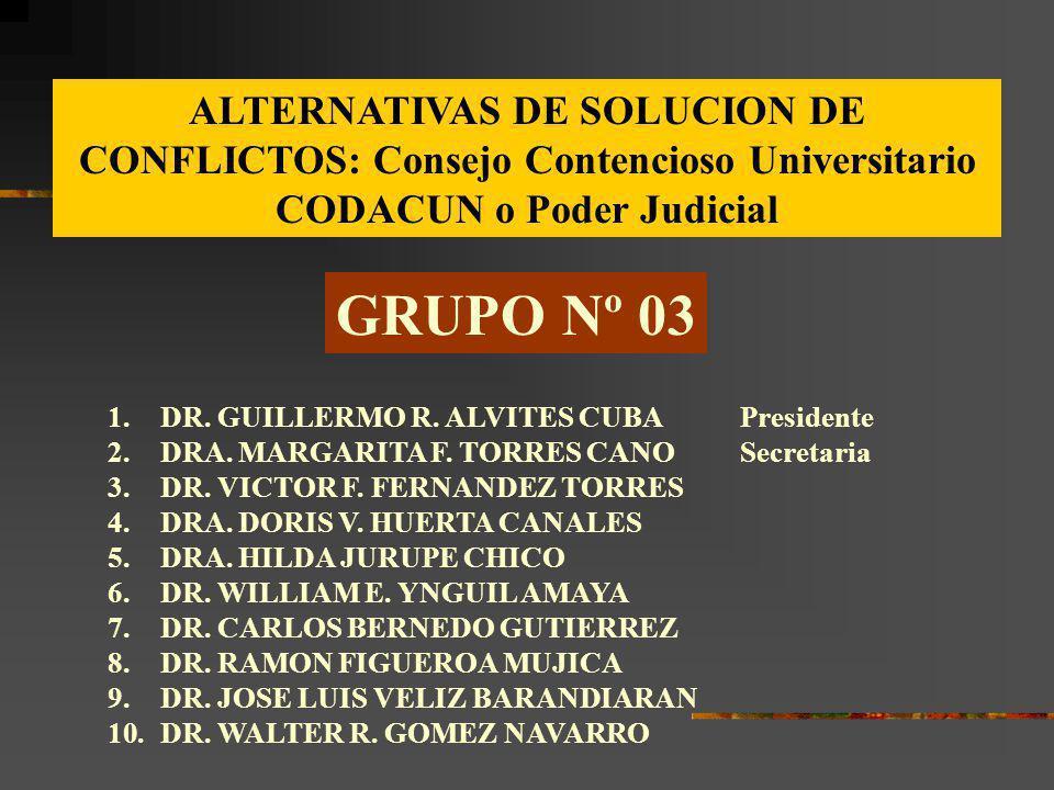 GRUPO Nº 03 1.DR. GUILLERMO R. ALVITES CUBAPresidente 2.DRA. MARGARITA F. TORRES CANOSecretaria 3.DR. VICTOR F. FERNANDEZ TORRES 4.DRA. DORIS V. HUERT