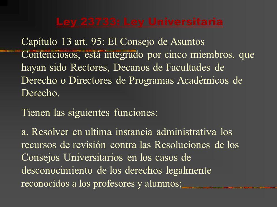 Ley 23733: Ley Universitaria Capítulo 13 art. 95: El Consejo de Asuntos Contenciosos, está integrado por cinco miembros, que hayan sido Rectores, Deca