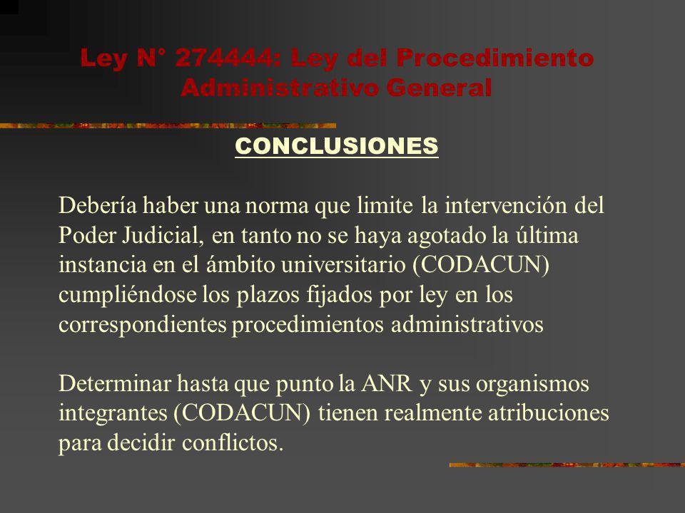 Ley N° 274444: Ley del Procedimiento Administrativo General CONCLUSIONES Debería haber una norma que limite la intervención del Poder Judicial, en tan