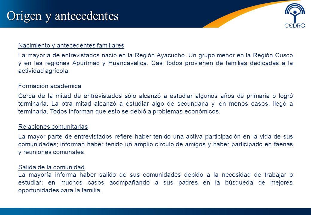 Origen y antecedentes Nacimiento y antecedentes familiares La mayoría de entrevistados nació en la Región Ayacucho. Un grupo menor en la Región Cusco