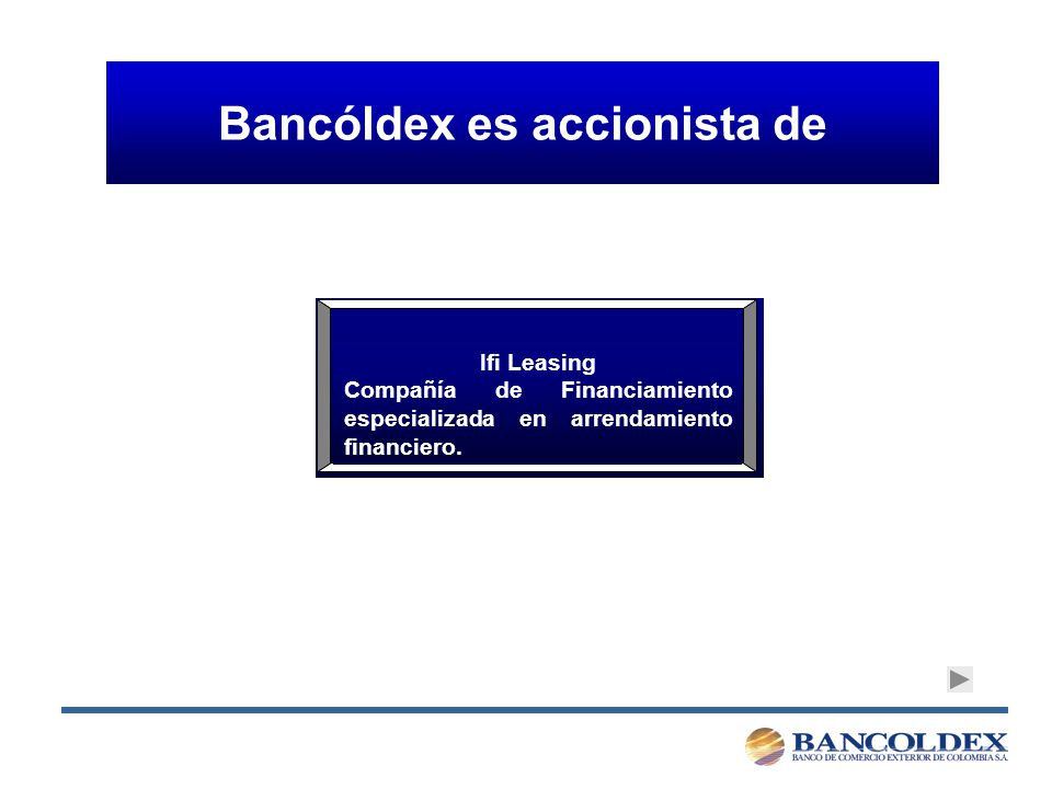 Bancóldex es accionista de Ifi Leasing Compañía de Financiamiento especializada en arrendamiento financiero.