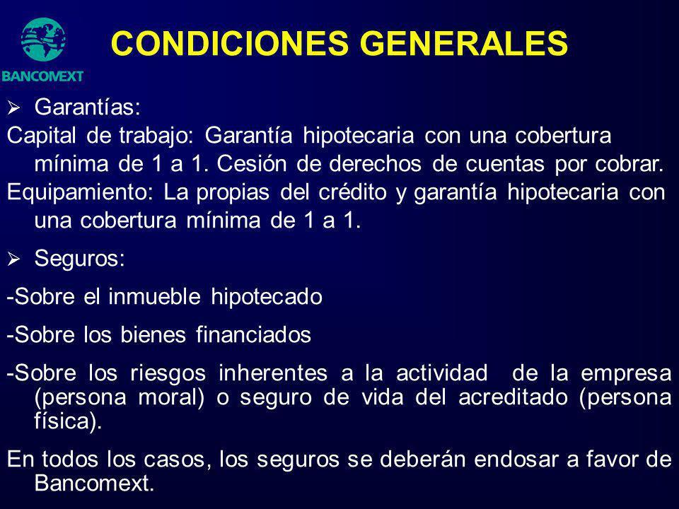 CONDICIONES GENERALES Garantías: Capital de trabajo: Garantía hipotecaria con una cobertura mínima de 1 a 1. Cesión de derechos de cuentas por cobrar.