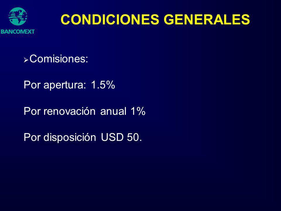 CONDICIONES GENERALES Comisiones: Por apertura: 1.5% Por renovación anual 1% Por disposición USD 50.