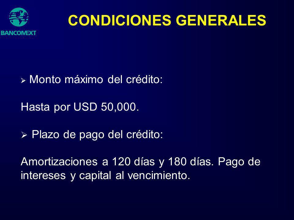 CONDICIONES GENERALES Monto máximo del crédito: Hasta por USD 50,000. Plazo de pago del crédito: Amortizaciones a 120 días y 180 días. Pago de interes