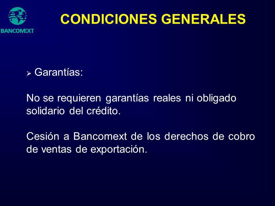 Garantías: No se requieren garantías reales ni obligado solidario del crédito. Cesión a Bancomext de los derechos de cobro de ventas de exportación. C