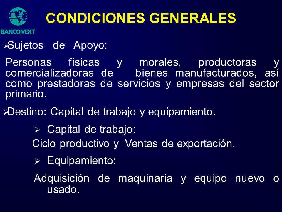 CONDICIONES GENERALES Sujetos de Apoyo: Personas físicas y morales, productoras y comercializadoras de bienes manufacturados, así como prestadoras de