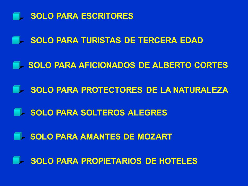 SOLO PARA TURISTAS DE TERCERA EDAD SOLO PARA AFICIONADOS DE ALBERTO CORTES SOLO PARA ESCRITORES SOLO PARA PROTECTORES DE LA NATURALEZA SOLO PARA SOLTEROS ALEGRES SOLO PARA AMANTES DE MOZART SOLO PARA PROPIETARIOS DE HOTELES