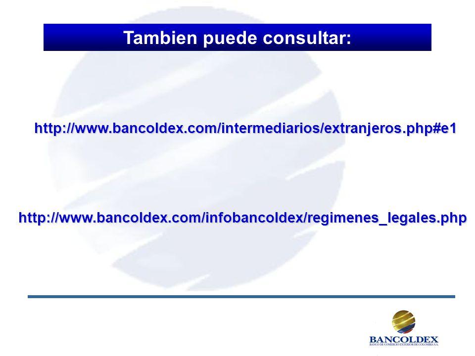 http://www.bancoldex.com/intermediarios/extranjeros.php#e1 http://www.bancoldex.com/infobancoldex/regimenes_legales.php Tambien puede consultar: