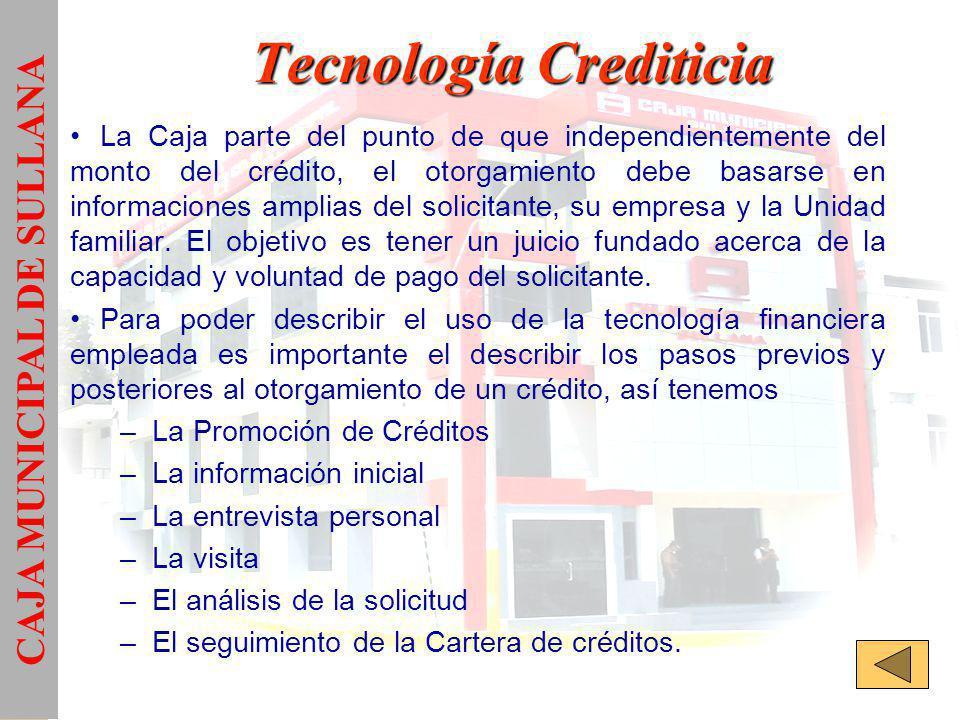 Tecnología Crediticia La Caja parte del punto de que independientemente del monto del crédito, el otorgamiento debe basarse en informaciones amplias del solicitante, su empresa y la Unidad familiar.