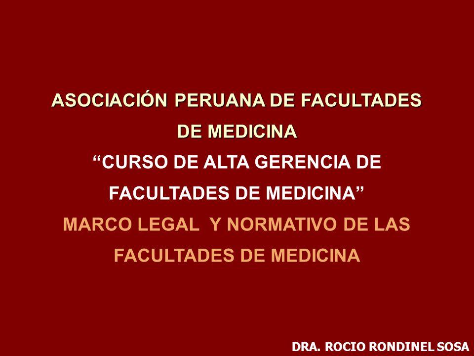 ASOCIACIÓN PERUANA DE FACULTADES DE MEDICINA CURSO DE ALTA GERENCIA DE FACULTADES DE MEDICINA MARCO LEGAL Y NORMATIVO DE LAS FACULTADES DE MEDICINA DR