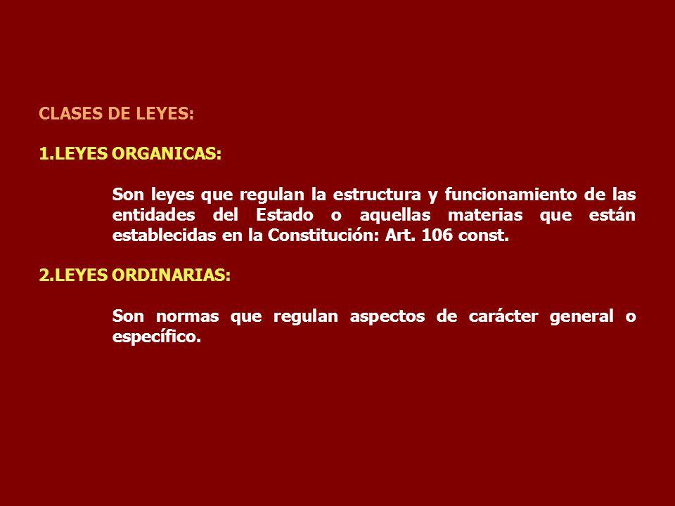 CLASES DE LEYES: 1.LEYES ORGANICAS: Son leyes que regulan la estructura y funcionamiento de las entidades del Estado o aquellas materias que están est