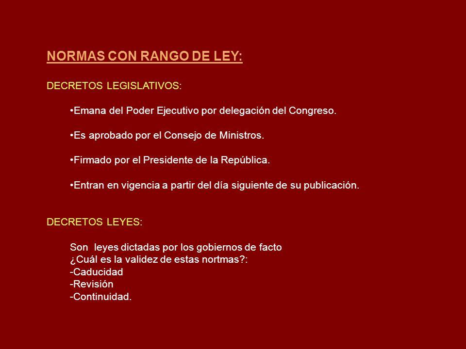 NORMAS CON RANGO DE LEY: DECRETOS LEGISLATIVOS: Emana del Poder Ejecutivo por delegación del Congreso. Es aprobado por el Consejo de Ministros. Firmad