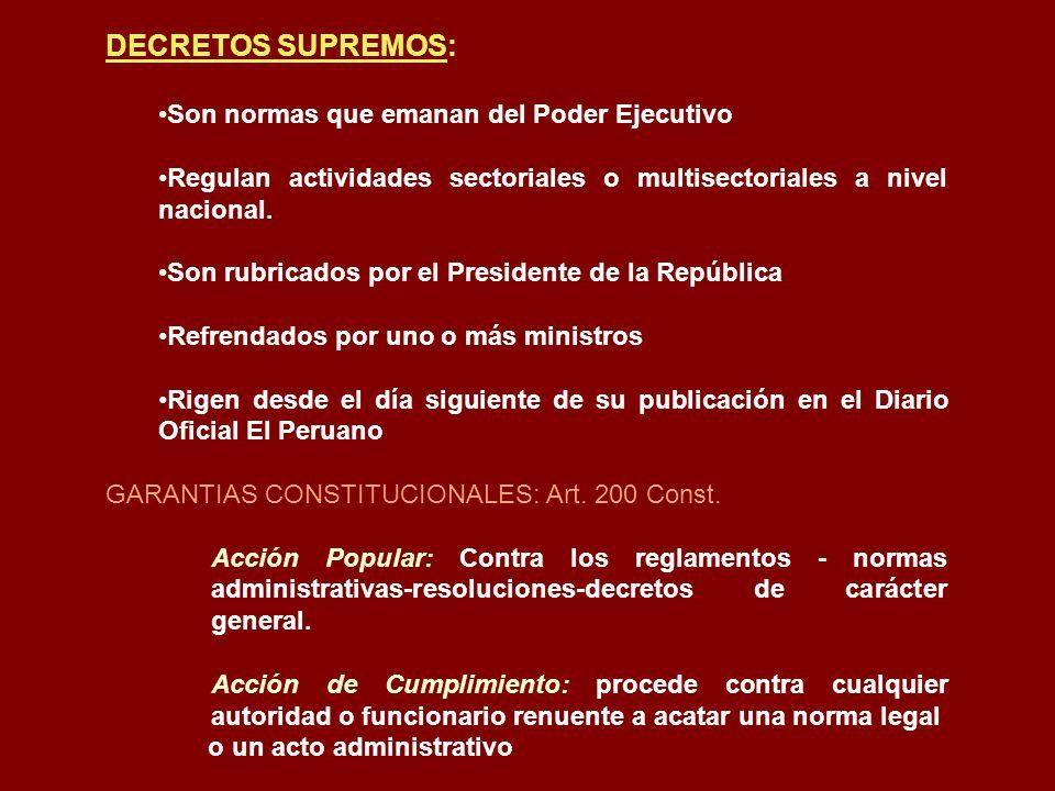 DECRETOS SUPREMOS: Son normas que emanan del Poder Ejecutivo Regulan actividades sectoriales o multisectoriales a nivel nacional. Son rubricados por e