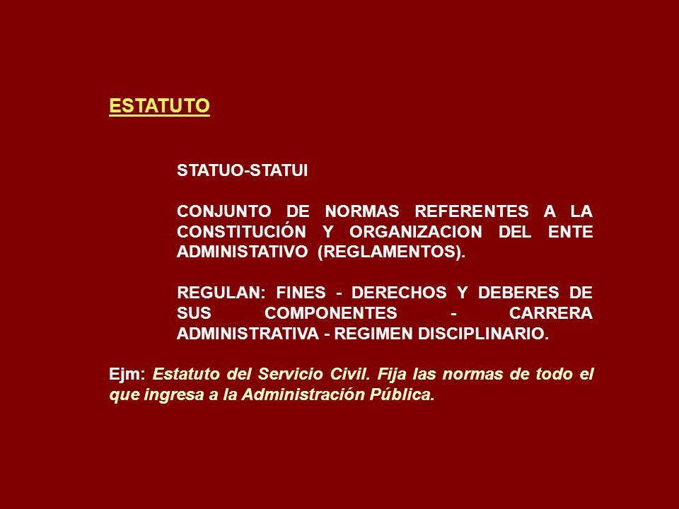 ESTATUTO STATUO-STATUI CONJUNTO DE NORMAS REFERENTES A LA CONSTITUCIÓN Y ORGANIZACION DEL ENTE ADMINISTATIVO (REGLAMENTOS). REGULAN: FINES - DERECHOS