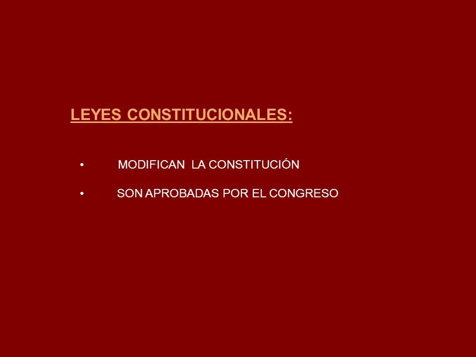 LEYES CONSTITUCIONALES: MODIFICAN LA CONSTITUCIÓN SON APROBADAS POR EL CONGRESO