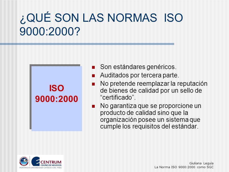 Giuliana Leguía La Norma ISO 9000:2000 como SGC Son estándares genéricos. Auditados por tercera parte. No pretende reemplazar la reputación de bienes