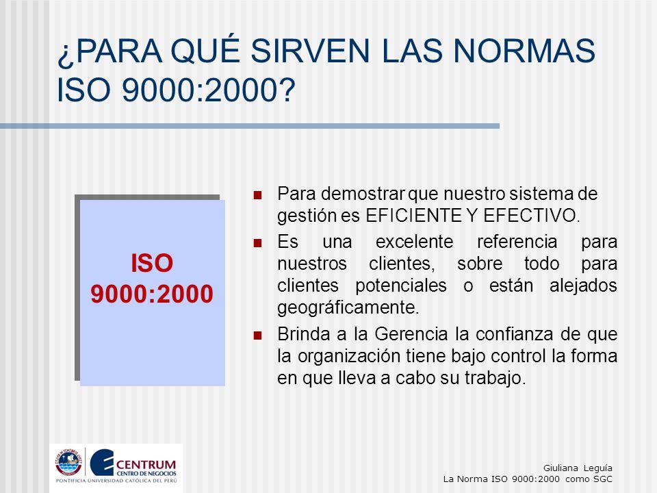 Giuliana Leguía La Norma ISO 9000:2000 como SGC Para demostrar que nuestro sistema de gestión es EFICIENTE Y EFECTIVO. Es una excelente referencia par