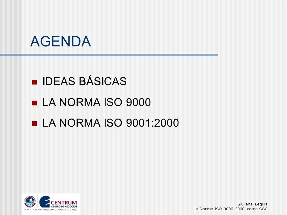 Giuliana Leguía La Norma ISO 9000:2000 como SGC AGENDA IDEAS BÁSICAS LA NORMA ISO 9000 LA NORMA ISO 9001:2000