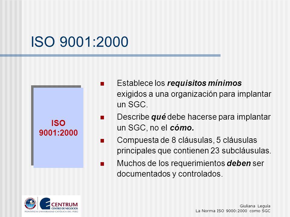 Giuliana Leguía La Norma ISO 9000:2000 como SGC ISO 9001:2000 Establece los requisitos mínimos exigidos a una organización para implantar un SGC. Desc