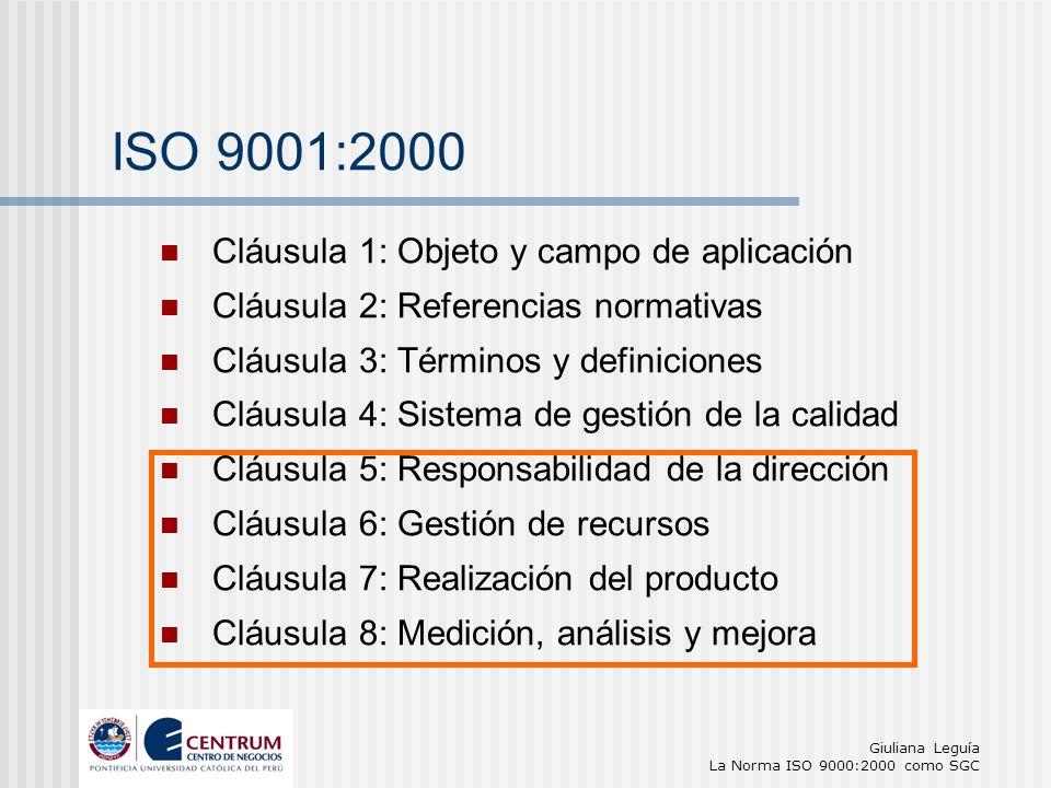 Giuliana Leguía La Norma ISO 9000:2000 como SGC ISO 9001:2000 Cláusula 1: Objeto y campo de aplicación Cláusula 2: Referencias normativas Cláusula 3: