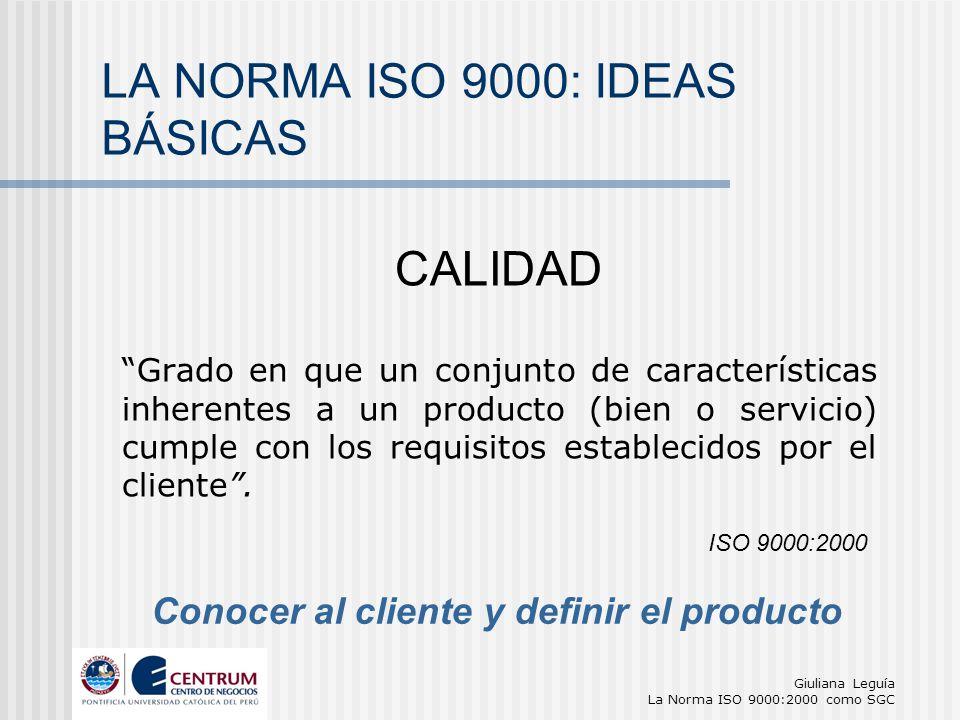 Giuliana Leguía La Norma ISO 9000:2000 como SGC CALIDAD Grado en que un conjunto de características inherentes a un producto (bien o servicio) cumple