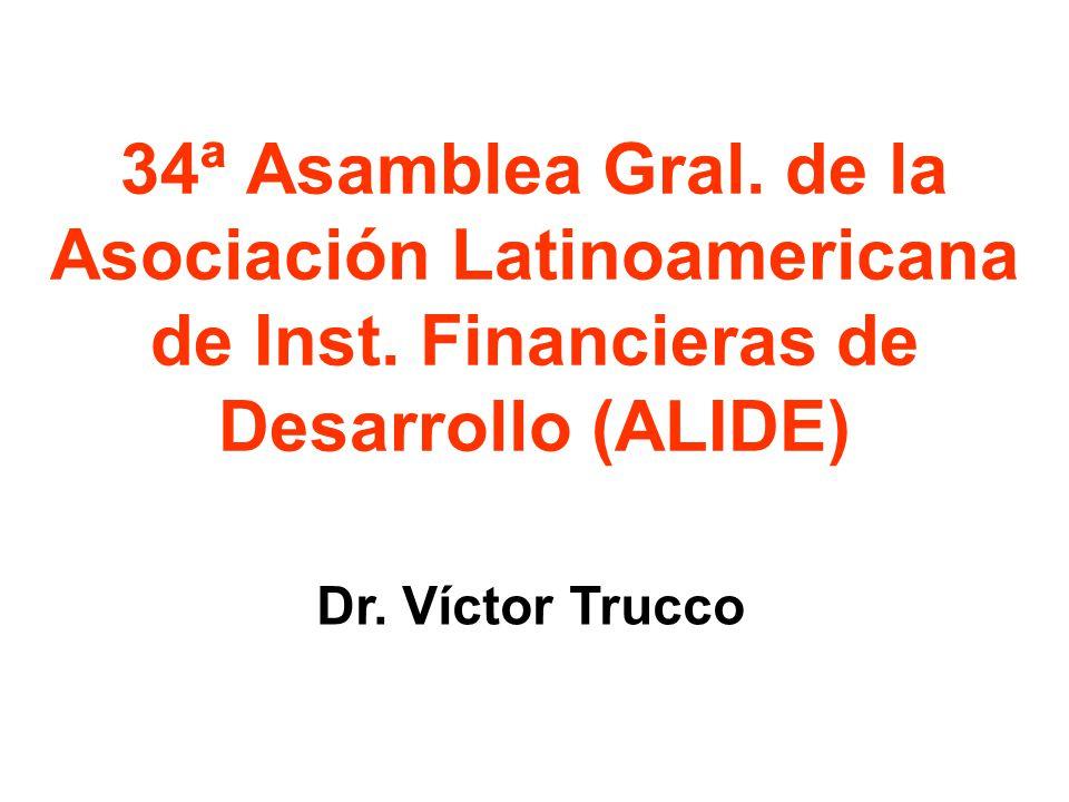 34ª Asamblea Gral. de la Asociación Latinoamericana de Inst. Financieras de Desarrollo (ALIDE) Dr. Víctor Trucco