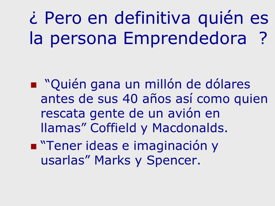 ¿ Pero en definitiva quién es la persona Emprendedora ? Quién gana un millón de dólares antes de sus 40 años así como quien rescata gente de un avión