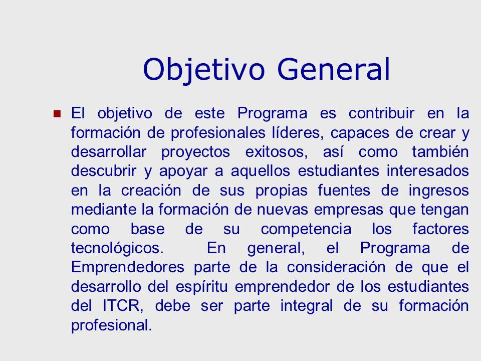 Objetivo General El objetivo de este Programa es contribuir en la formación de profesionales líderes, capaces de crear y desarrollar proyectos exitoso