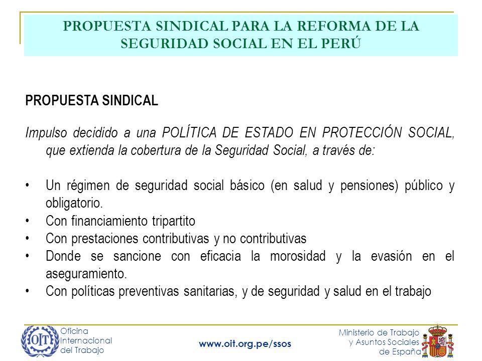 Oficina Internacional del Trabajo Ministerio de Trabajo y Asuntos Sociales de España www.oit.org.pe/ssos PROPUESTA SINDICAL PARA LA REFORMA DE LA SEGU