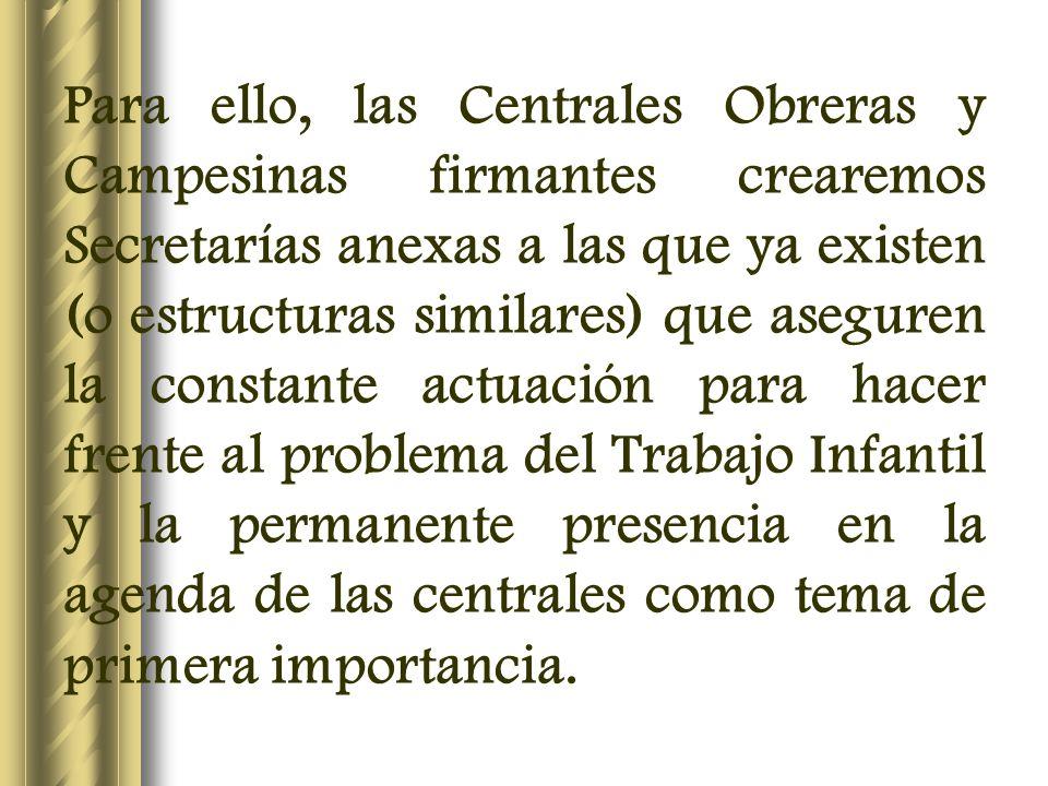 Para ello, las Centrales Obreras y Campesinas firmantes crearemos Secretarías anexas a las que ya existen (o estructuras similares) que aseguren la co