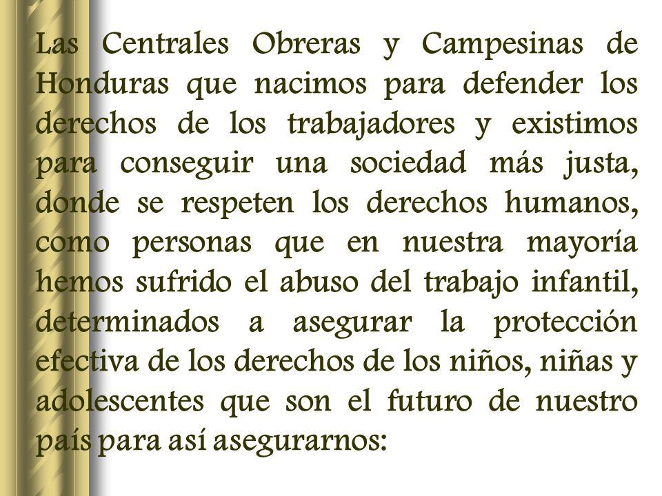 Las Centrales Obreras y Campesinas de Honduras que nacimos para defender los derechos de los trabajadores y existimos para conseguir una sociedad más