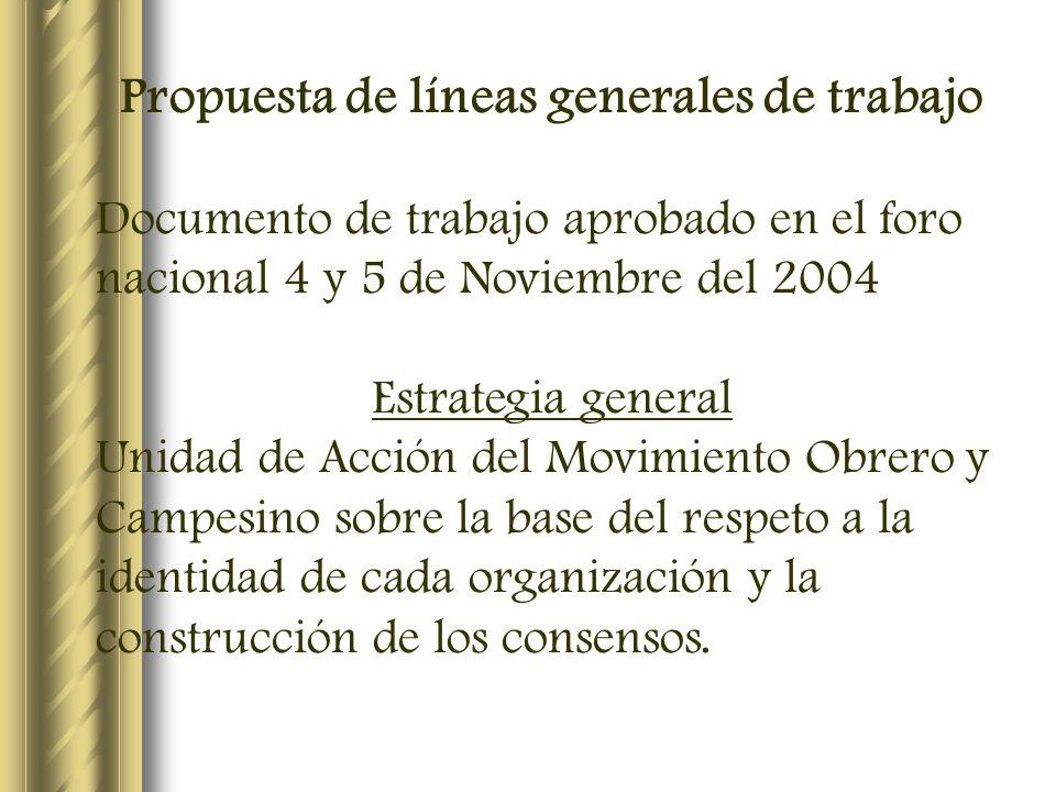 Propuesta de líneas generales de trabajo Documento de trabajo aprobado en el foro nacional 4 y 5 de Noviembre del 2004 Estrategia general Unidad de Ac